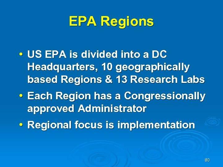 EPA Regions • US EPA is divided into a DC Headquarters, 10 geographically based
