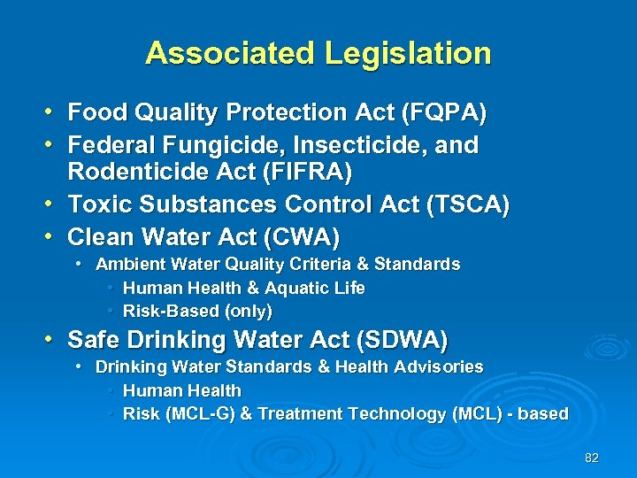 Associated Legislation • Food Quality Protection Act (FQPA) • Federal Fungicide, Insecticide, and Rodenticide