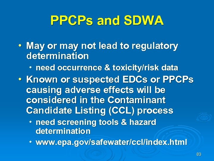 PPCPs and SDWA • May or may not lead to regulatory determination • need