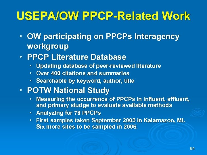 USEPA/OW PPCP-Related Work • OW participating on PPCPs Interagency workgroup • PPCP Literature Database
