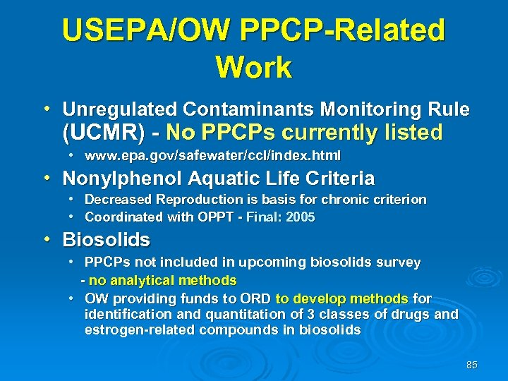 USEPA/OW PPCP-Related Work • Unregulated Contaminants Monitoring Rule (UCMR) - No PPCPs currently listed