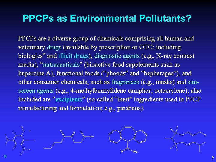 PPCPs as Environmental Pollutants? PPCPs are a diverse group of chemicals comprising all human