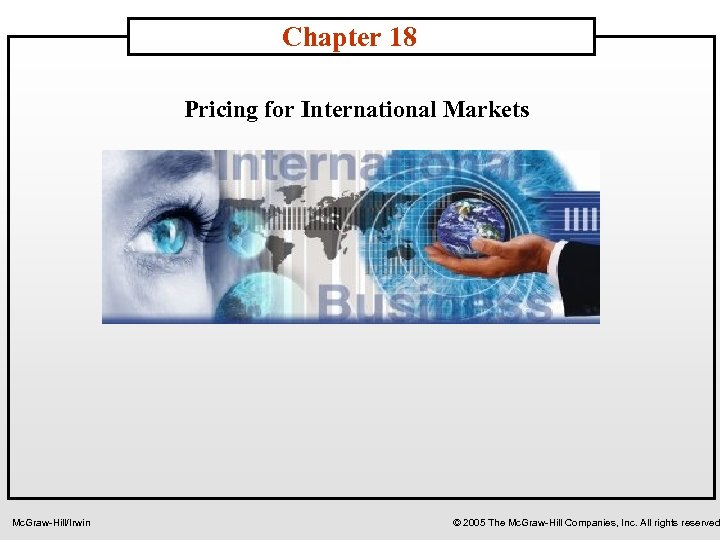 Chapter 18 Pricing for International Markets Mc. Graw-Hill/Irwin © 2005 The Mc. Graw-Hill Companies,