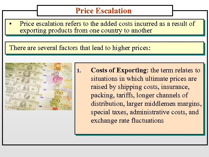 Price Escalation • Price escalation refers to the added costs incurred as a result