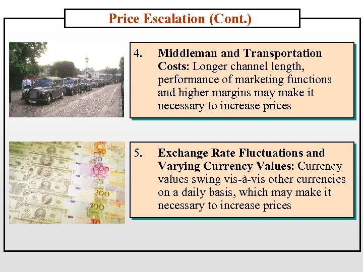 Price Escalation (Cont. ) 4. Middleman and Transportation Costs: Longer channel length, performance of