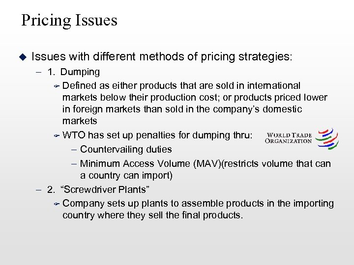 Pricing Issues u Issues with different methods of pricing strategies: – 1. Dumping F