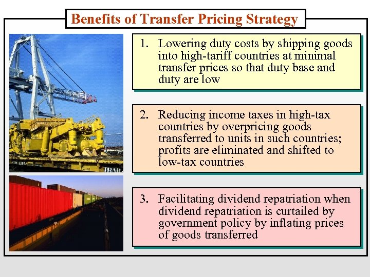 Benefits of Transfer Pricing Strategy 1. Lowering duty costs by shipping goods into high-tariff
