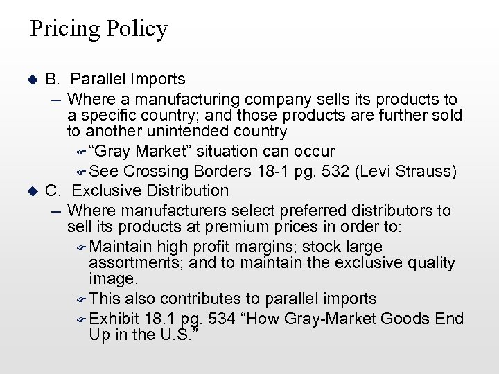 Pricing Policy u u B. Parallel Imports – Where a manufacturing company sells its