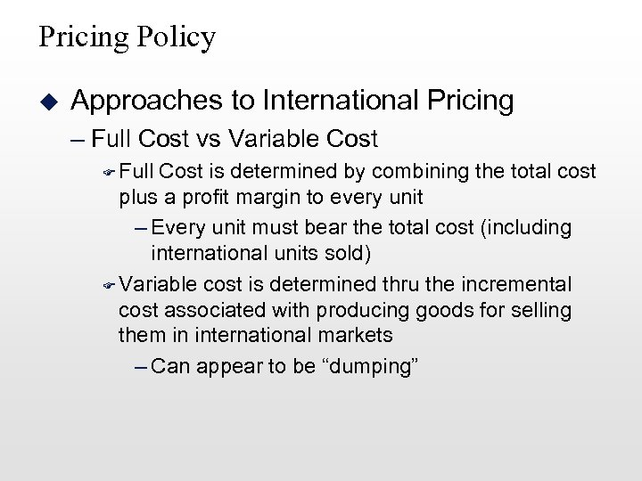 Pricing Policy u Approaches to International Pricing – Full Cost vs Variable Cost F