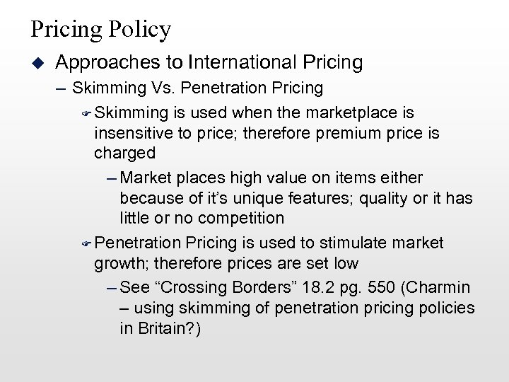 Pricing Policy u Approaches to International Pricing – Skimming Vs. Penetration Pricing F Skimming