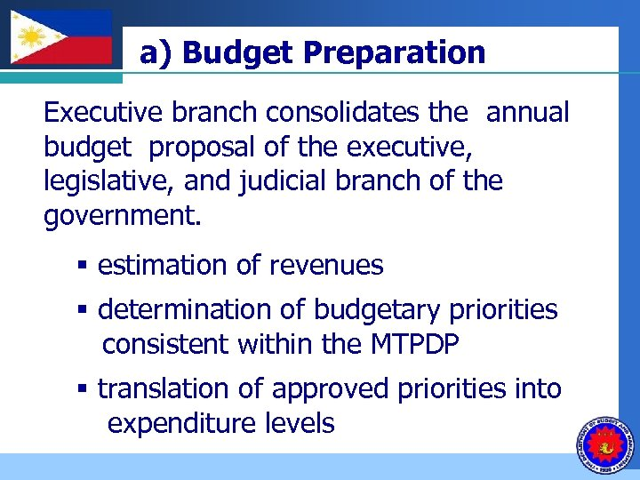Company LOGO a) Budget Preparation Executive branch consolidates the annual budget proposal of the