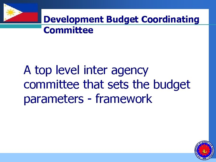 Company LOGO Development Budget Coordinating Committee A top level inter agency committee that sets