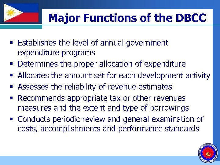 Company LOGO Major Functions of the DBCC § Establishes the level of annual government
