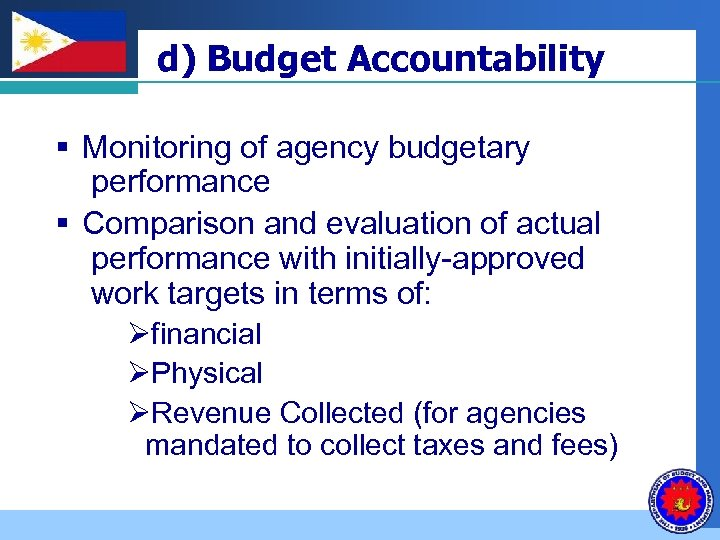 Company LOGO d) Budget Accountability § Monitoring of agency budgetary performance § Comparison and