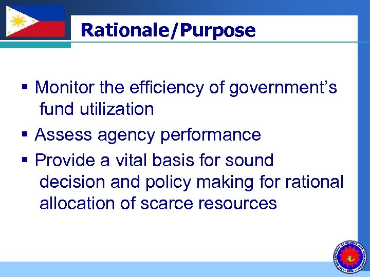 Company LOGO Rationale/Purpose § Monitor the efficiency of government's fund utilization § Assess agency