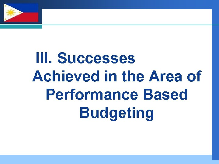 Company LOGO III. Successes Achieved in the Area of Performance Based Budgeting