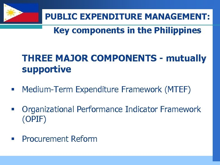 Company LOGO PUBLIC EXPENDITURE MANAGEMENT: Key components in the Philippines THREE MAJOR COMPONENTS -
