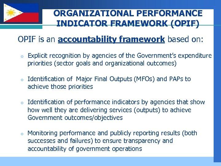Company LOGO ORGANIZATIONAL PERFORMANCE INDICATOR FRAMEWORK (OPIF) OPIF is an accountability framework based on: