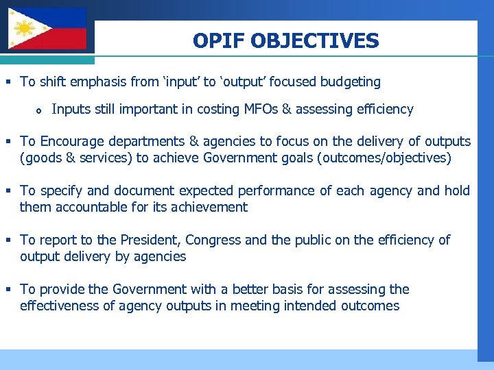Company LOGO OPIF OBJECTIVES § To shift emphasis from 'input' to 'output' focused budgeting