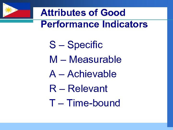Company LOGO Attributes of Good Performance Indicators S – Specific M – Measurable A