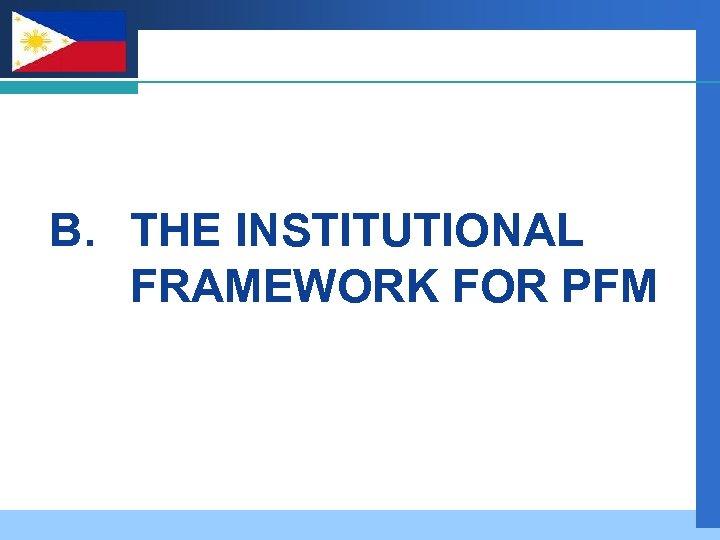 Company LOGO B. THE INSTITUTIONAL FRAMEWORK FOR PFM