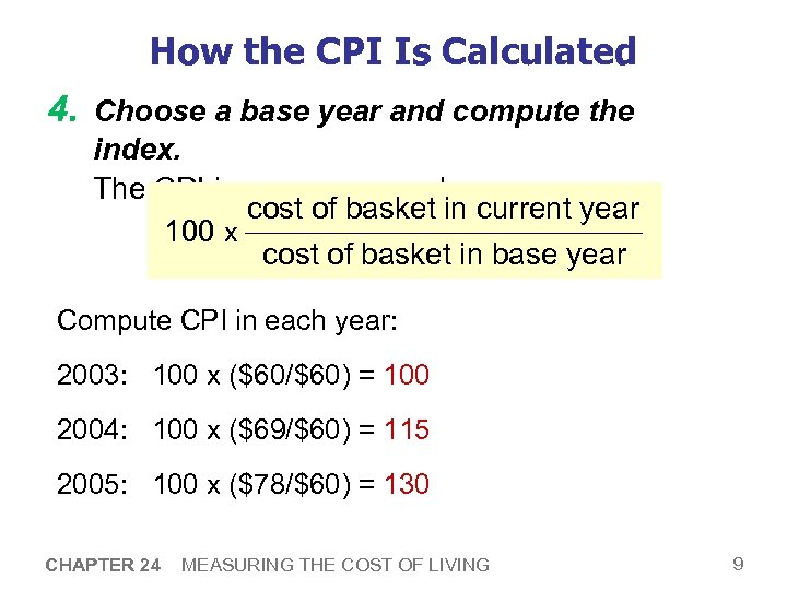 How the CPI Is Calculated 4. Choose a base year and compute the index.