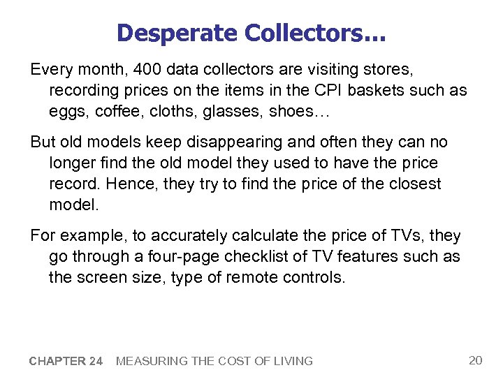 Desperate Collectors… Every month, 400 data collectors are visiting stores, recording prices on the