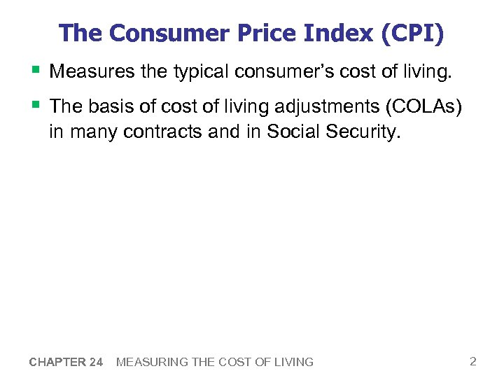 The Consumer Price Index (CPI) § Measures the typical consumer's cost of living. §