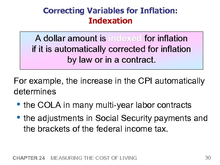 Correcting Variables for Inflation: Indexation A dollar amount is indexed for inflation if it