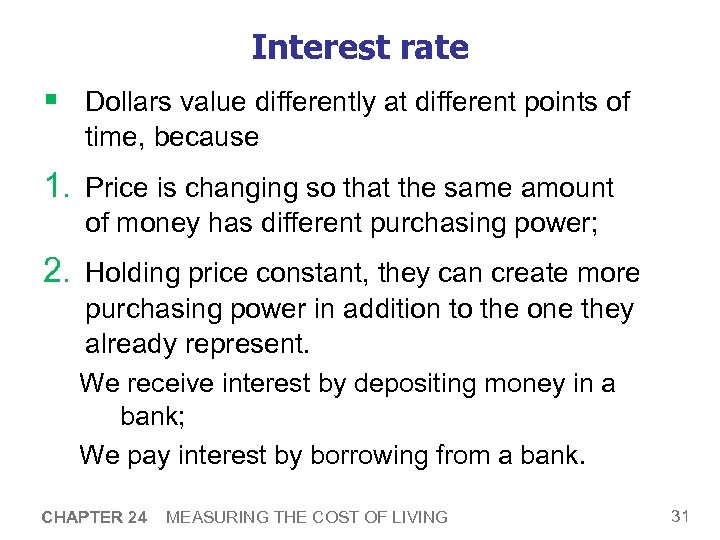 Interest rate § Dollars value differently at different points of time, because 1. Price