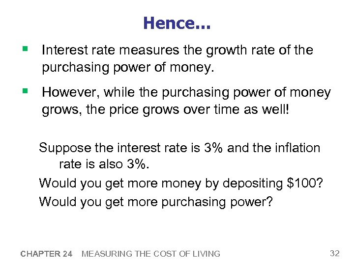 Hence… § Interest rate measures the growth rate of the purchasing power of money.