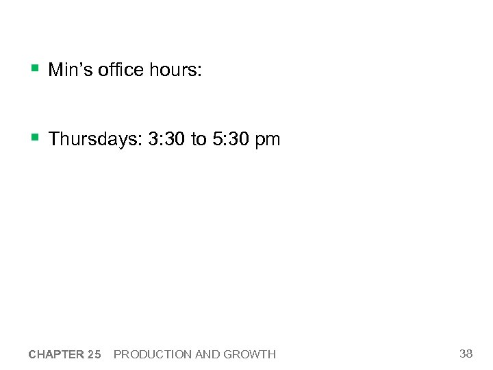 § Min's office hours: § Thursdays: 3: 30 to 5: 30 pm CHAPTER 25