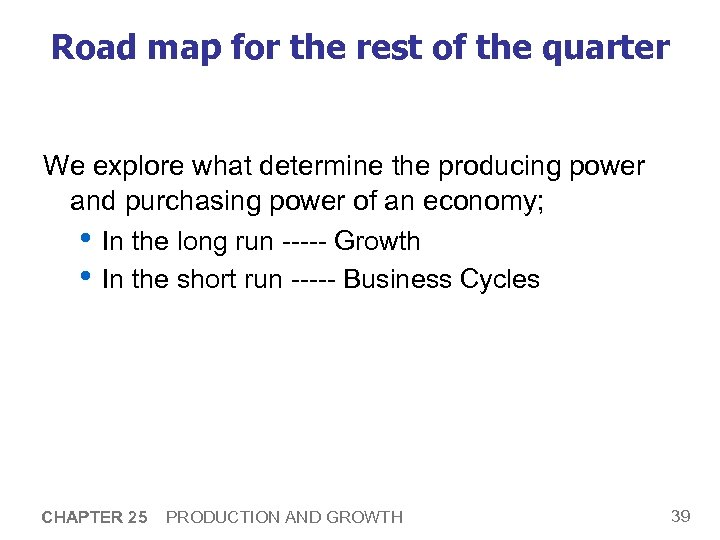 Road map for the rest of the quarter We explore what determine the producing