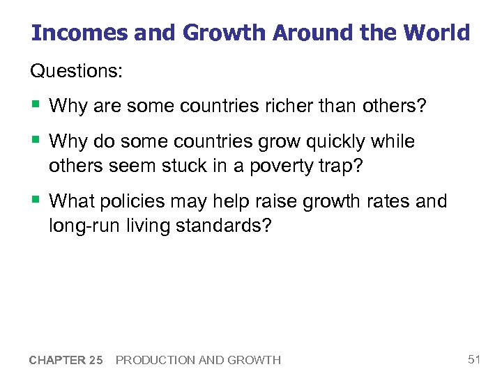 Incomes and Growth Around the World Questions: § Why are some countries richer than