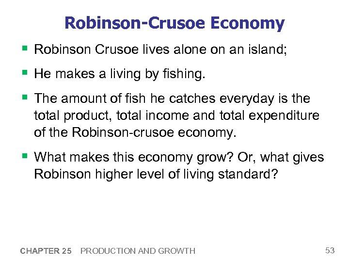 Robinson-Crusoe Economy § Robinson Crusoe lives alone on an island; § He makes a