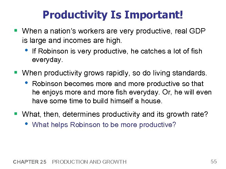 Productivity Is Important! § When a nation's workers are very productive, real GDP is