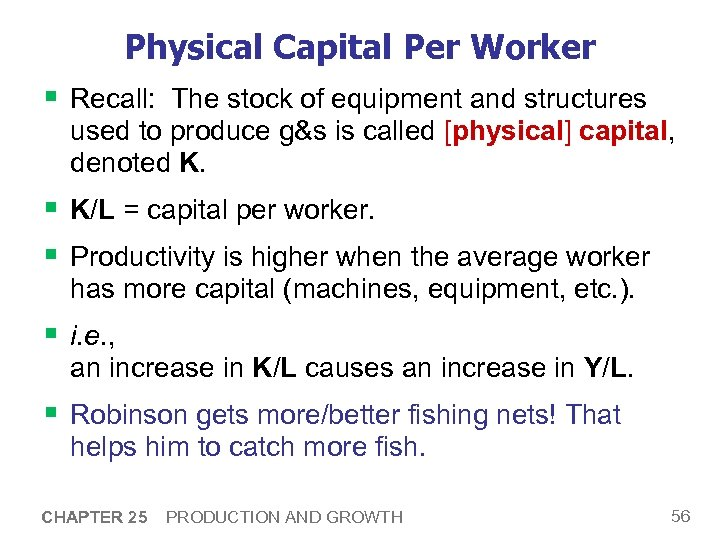 Physical Capital Per Worker § Recall: The stock of equipment and structures used to