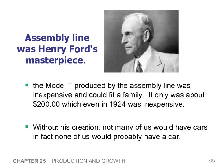 Assembly line was Henry Ford's masterpiece. § the Model T produced by the assembly