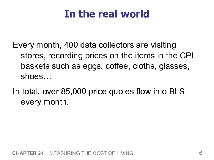 In the real world Every month, 400 data collectors are visiting stores, recording prices