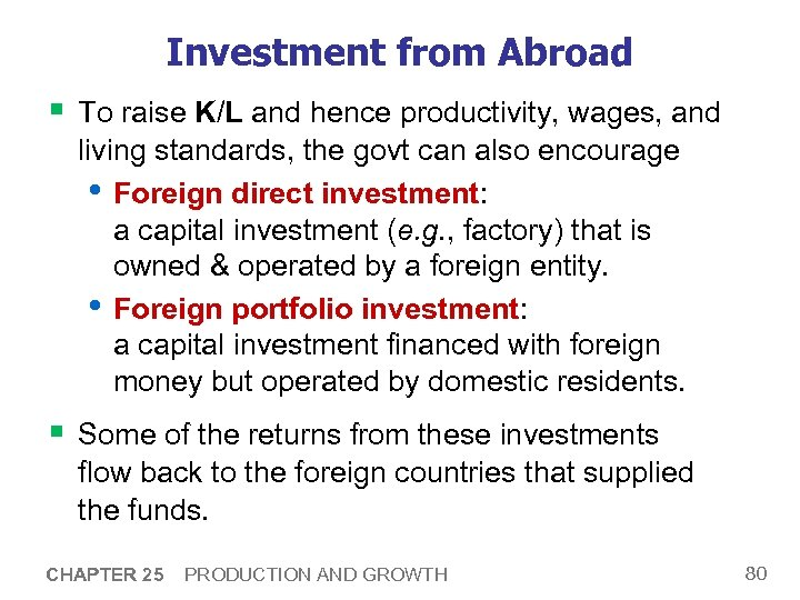 Investment from Abroad § To raise K/L and hence productivity, wages, and living standards,