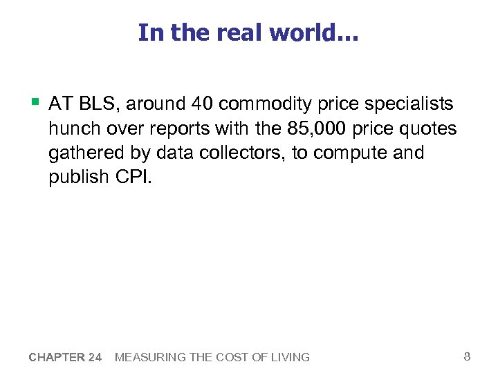 In the real world… § AT BLS, around 40 commodity price specialists hunch over