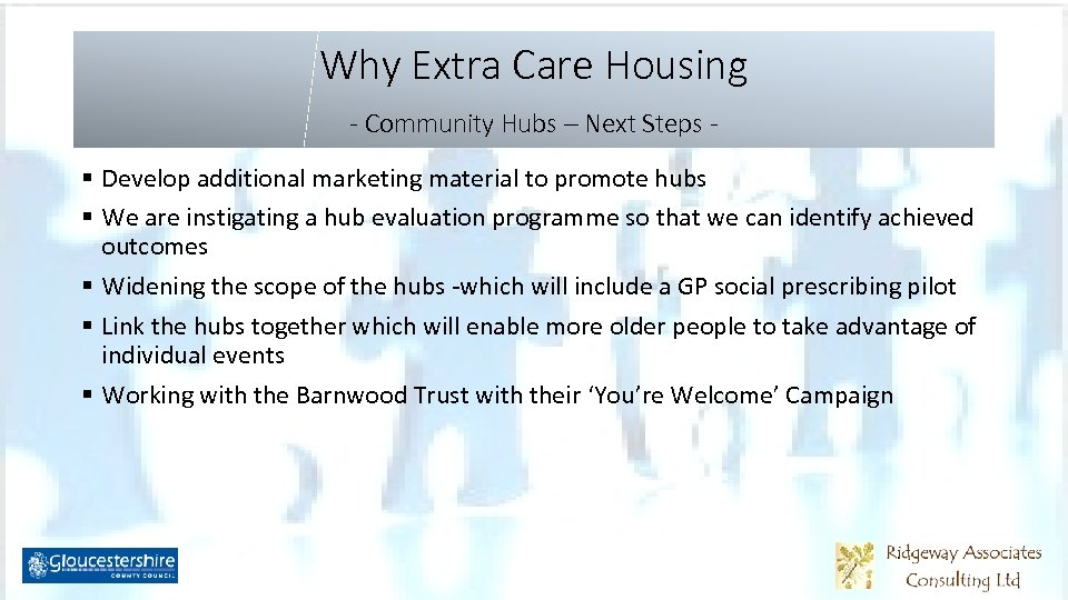 Why Extra Care Housing - Community Hubs – Next Steps § Develop additional marketing