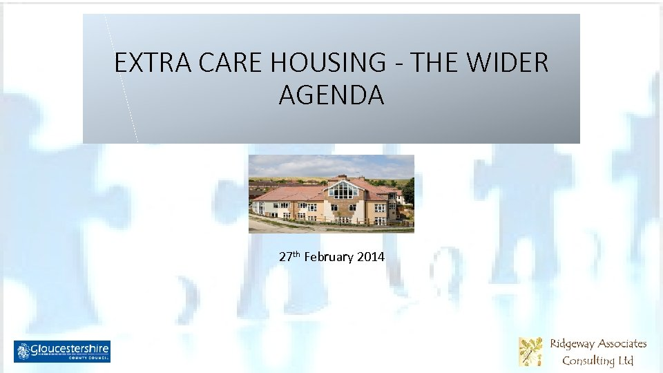 EXTRA CARE HOUSING - THE WIDER AGENDA 27 th February 2014