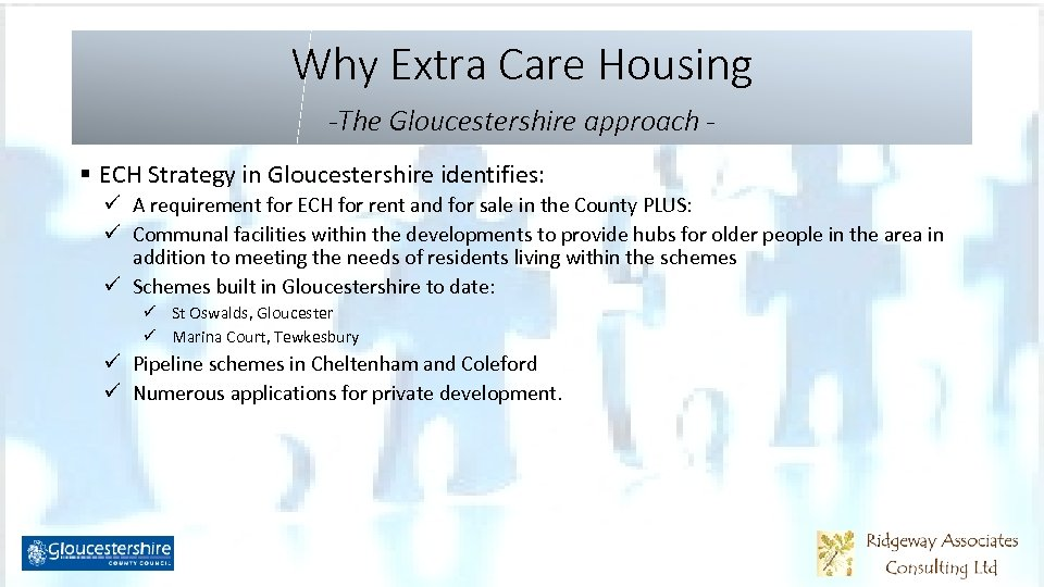 Why Extra Care Housing -The Gloucestershire approach § ECH Strategy in Gloucestershire identifies: ü