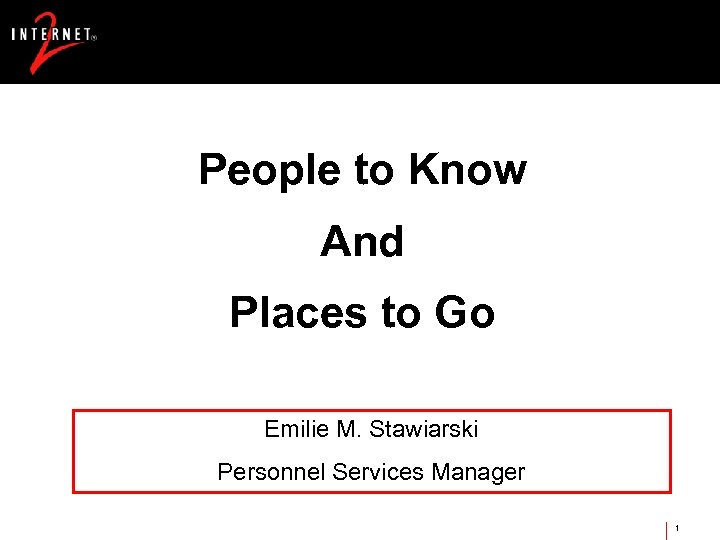 People to Know And Places to Go Emilie M. Stawiarski Personnel Services Manager 1