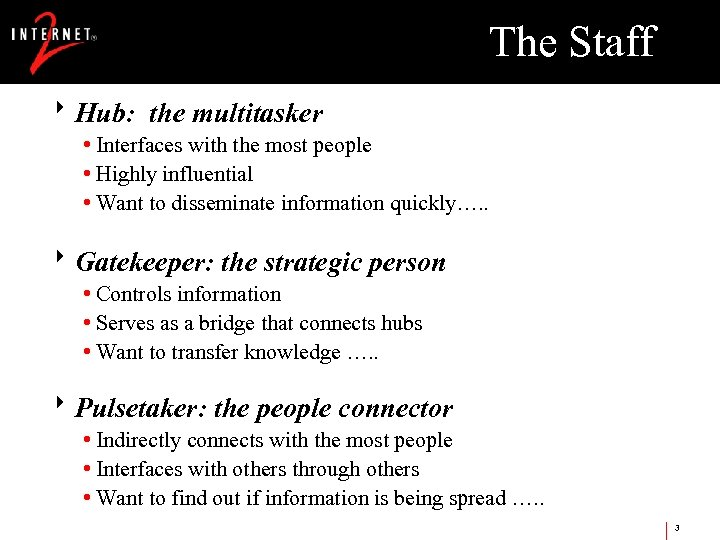The Staff 8 Hub: the multitasker • Interfaces with the most people • Highly