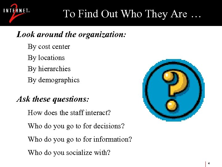 To Find Out Who They Are … Look around the organization: By cost center
