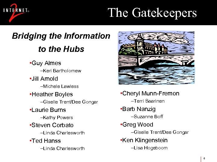 The Gatekeepers Bridging the Information to the Hubs • Guy Almes –Keri Bartholomew •