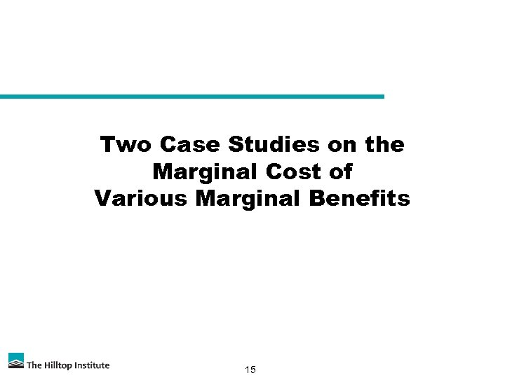 Two Case Studies on the Marginal Cost of Various Marginal Benefits 15