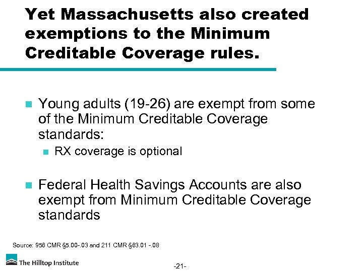 Yet Massachusetts also created exemptions to the Minimum Creditable Coverage rules. n Young adults